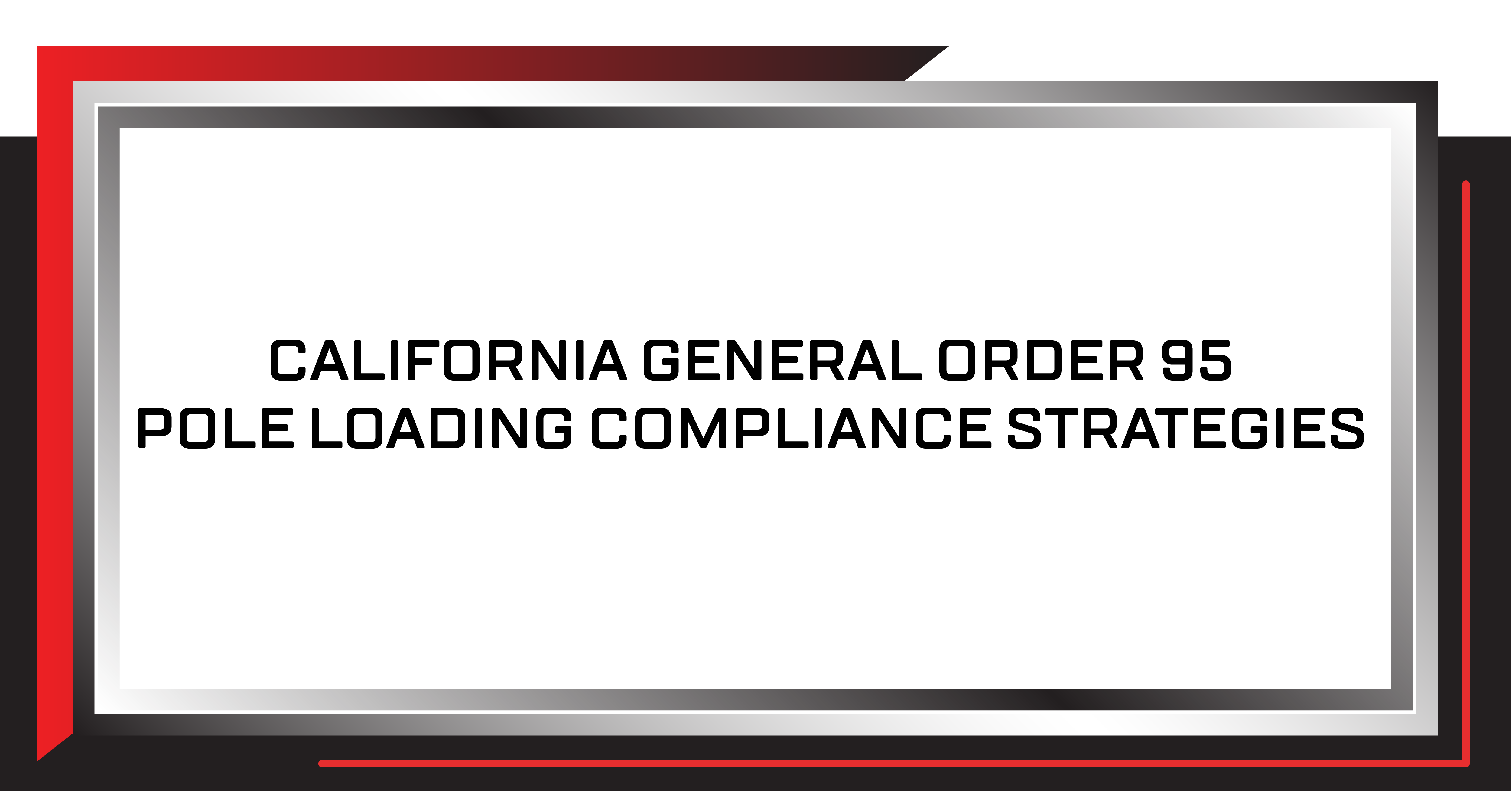 California GO 95 Pole Loading Compliance Strategies