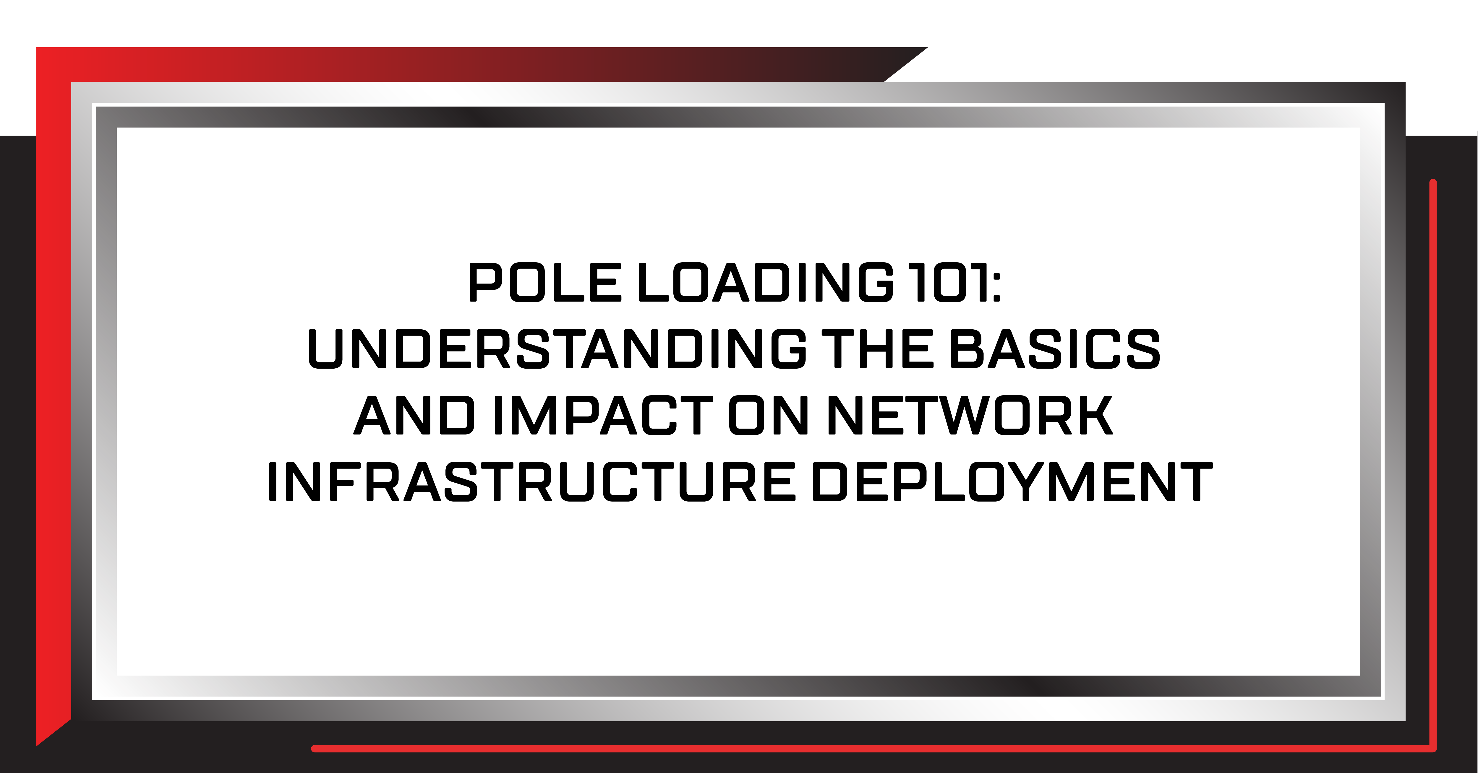 Pole Loading 101: Understanding the Basics and Impact on Network Infrastructure Deployment