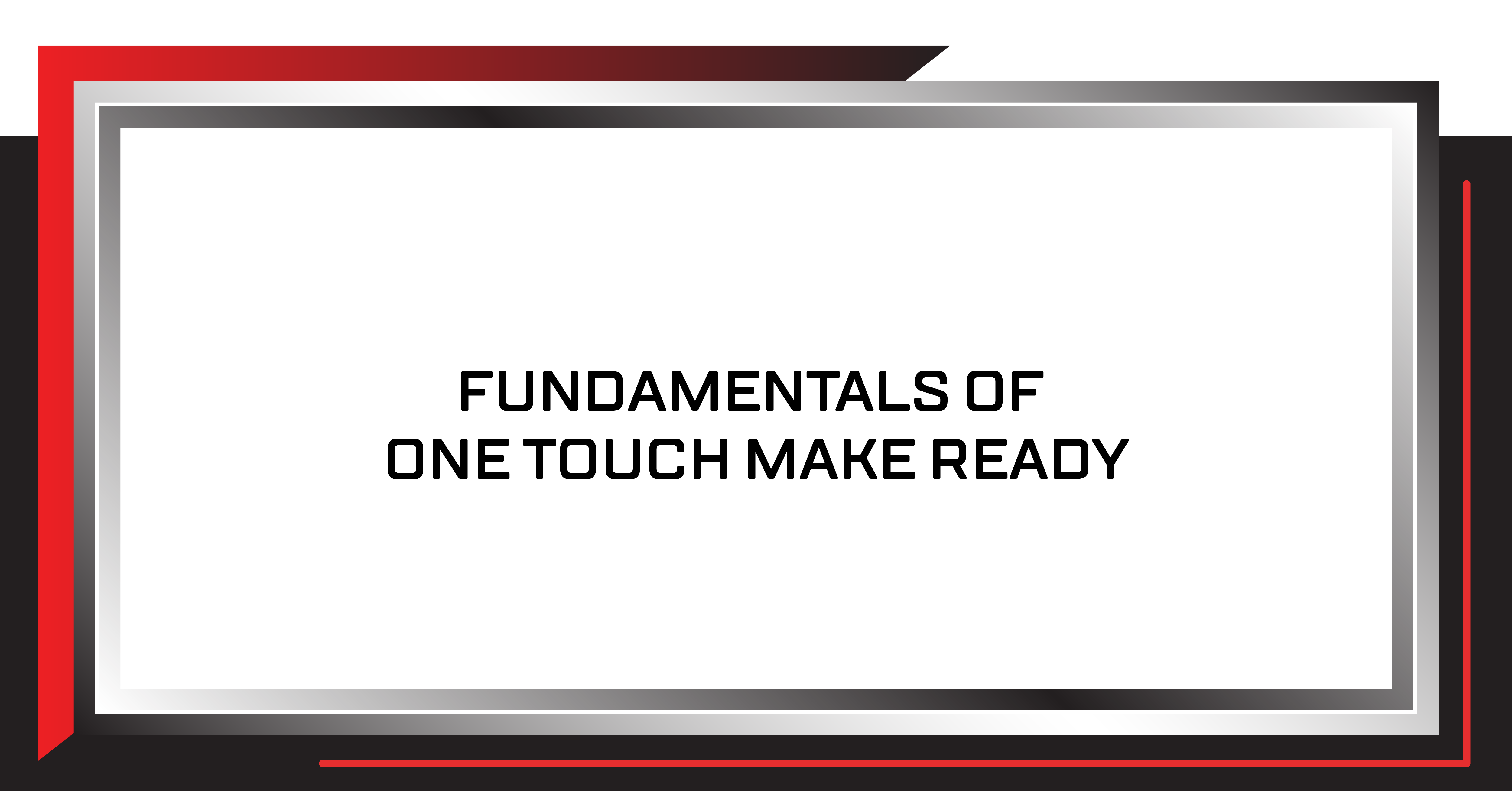 Fundamentals of One Touch Make Ready